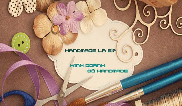 Handmade là gì? Cách kinh doanh đồ handmade hiệu quả nhất